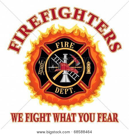 Firefighters We Fight What You Fear
