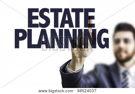 Business man pointing the text: Estate Planning