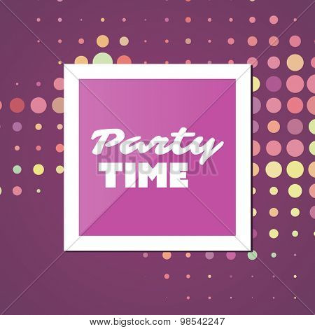 Party Time - Inspirational Quote, Slogan, Saying - Abstract Colorful Concept Illustration, Creative Design with Label and Colorful Spotted Background