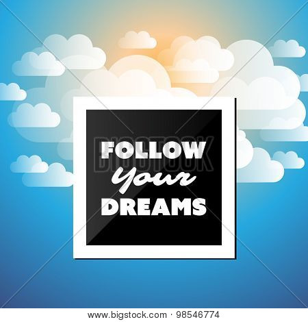 Follow Your Dreams - Inspirational Quote, Slogan, Saying - Success Concept Illustration with Label and Natural Background, Blue Sky, Clouds, Sun and Sunshine