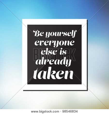 Be yourself, everyone else is already taken. - Inspirational Quote, Slogan, Saying - Success Concept Illustration with Label and Blurry Sky Image Background