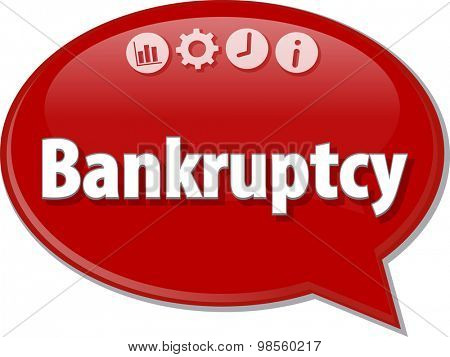 Speech bubble dialog illustration of business term saying Bankruptcy