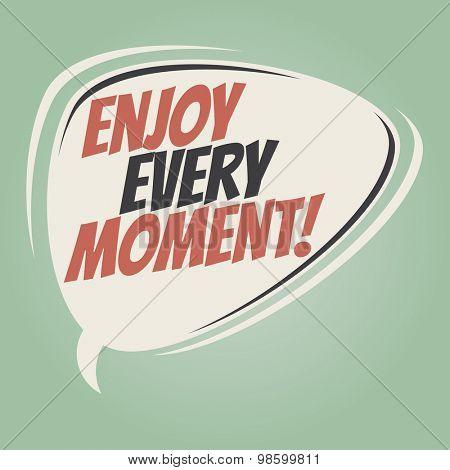 enjoy every moment retro speech balloon