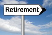 picture of retirement age  - retirement funds ahead retire and pension fund or plan golden years sign  - JPG