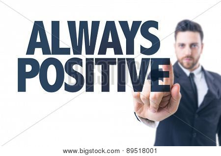 Business man pointing the text: Always Positive