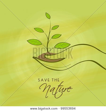Save the Nature concept with illustration of human hand holding a plant on green background.