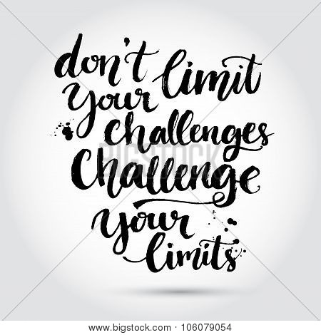 Don't limit your challenges, challenge your limits. Inspirational quote at white background with mes