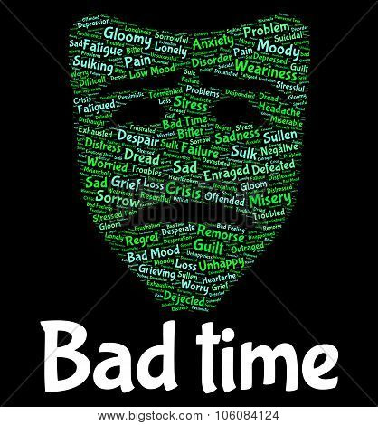Bad Time Represents Hard Times And Misery