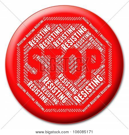 Stop Resisting Represents Warning Sign And Control