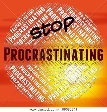 Stop Procrastinating Means Warning Sign And Danger