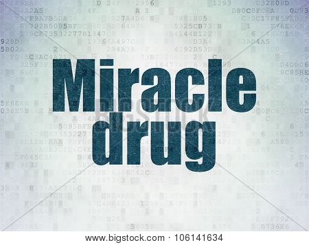 Healthcare concept: Miracle Drug on Digital Paper background
