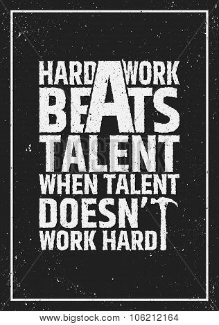 Hard work beats talent motivational inspiring quote on grunge background.