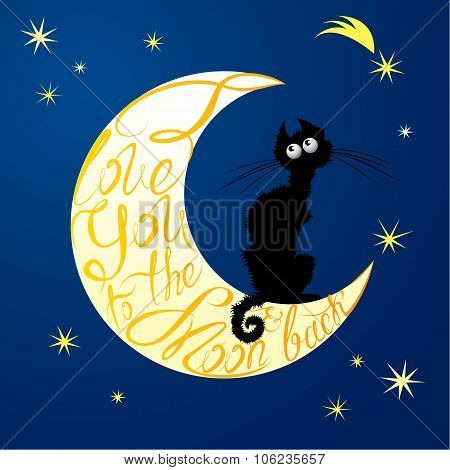 Cat On Moon. Calligraphic Text  For Your Invitation Or Holiday Card: I Love You To The Moon And Back