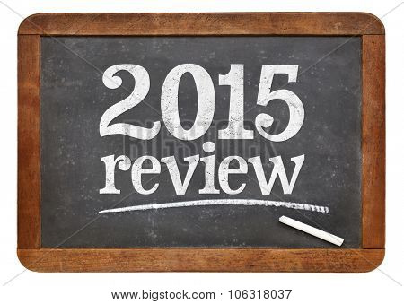 2015 review - year summary concept on a vintage slate blackboard