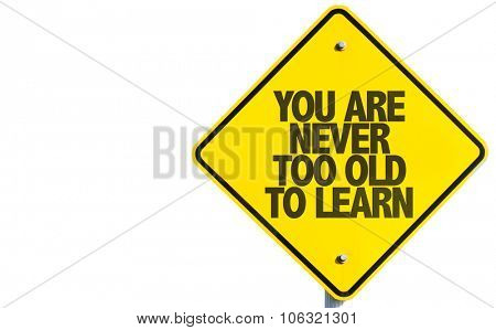 You Are Never Too Old to Learn sign isolated on white background