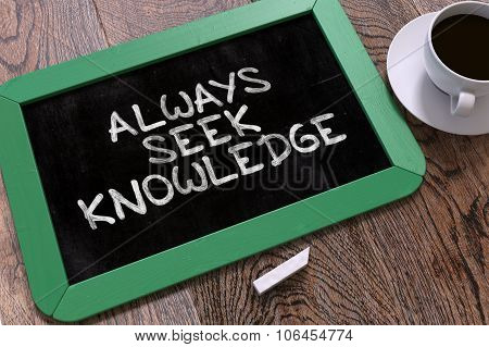 Always Seek Knowledge. Inspirational Quote on Chalkboard.