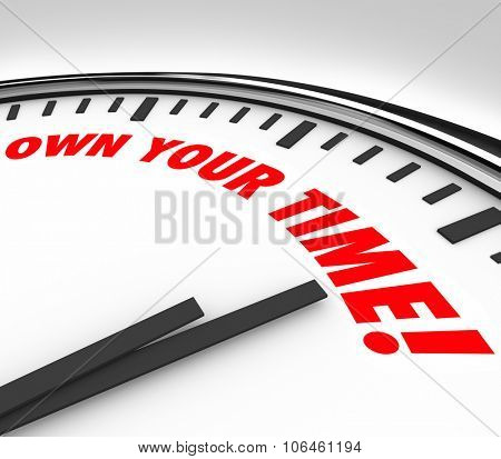 Own Your Time words on a clock face to illustrate a desire to enjoy your personal hours or days for fulfillment and satisfaction in life