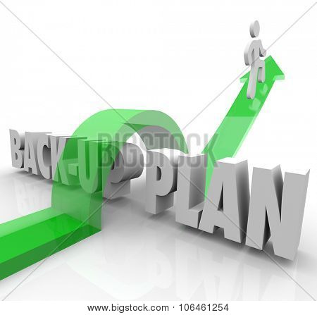 Back-Up Plan 3d words and a green arrow jumping over to illustrate an alternate, alternative, or changed strategy due to a problem or emergency