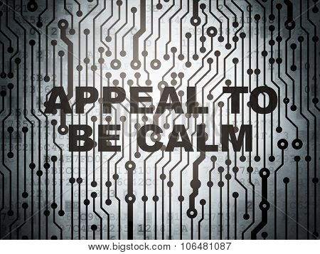 Political concept: circuit board with Appeal To Be Calm