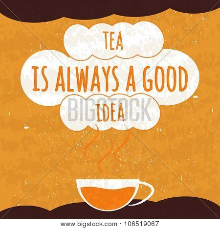 Juicy colorful typographical poster with a fragrant hot Cup of tea on a bright orange background wit