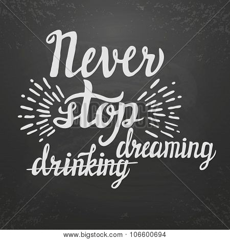 Hand Lettering Typography Poster 'never Stop Dreaming(drinking)'