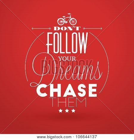 Motivational Typographic Quote - Dont Follow Your Dreams - Chase Them. Vector Typographic Background