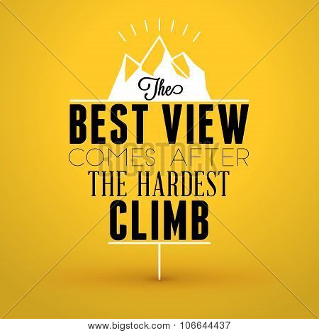 Motivational Typographic Quote - The Best View Comes After The Hardest Climb. Vector Typographic Bac