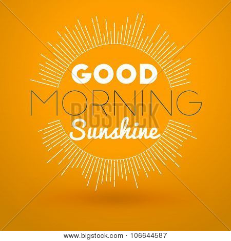 Motivational Typographic Quote - Good Morning Sunshine. Vector Typographic Background Design