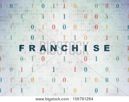 Business concept: Franchise on Digital Paper background