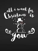 All I Want For Christmas Is You. Lettering On Chalkboard poster