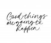 Good Things Are Going To Happen Vector Calligraphy. Ink Pen Quote Typography. Optimistic Handwritten poster