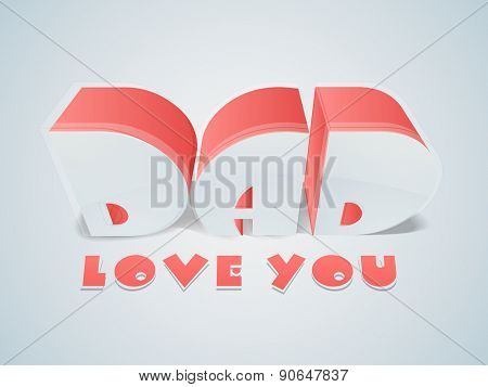 3D text Dad Love You on shiny background for Happy Father's Day celebration.