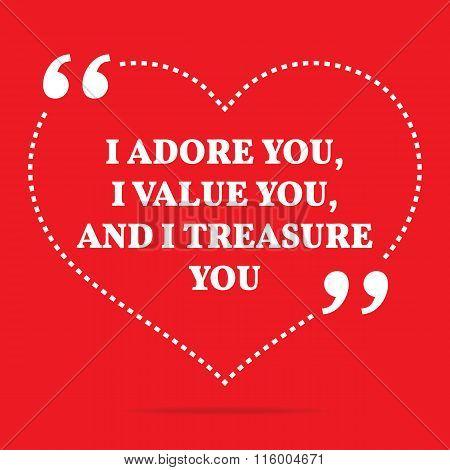 Inspirational Love Quote. I Adore You, I Value You, And I Treasure You.