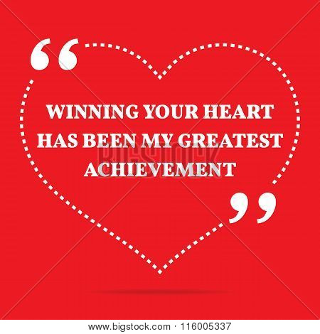 Inspirational Love Quote. Winning Your Heart Has Been My Greatest Achievement.