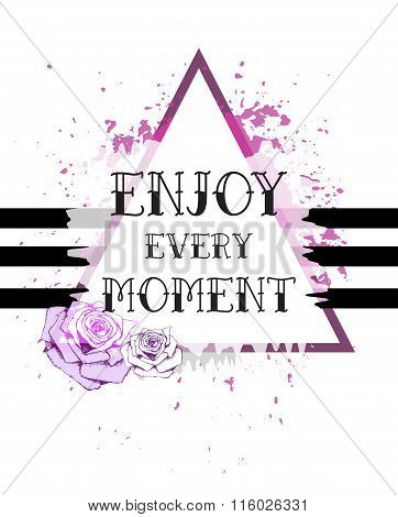 Floral Fashion Design Card Triangle With Slogan, Enjoy The Moment Vector Print