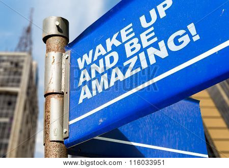 Wake Up and Be Amazing! written on road sign