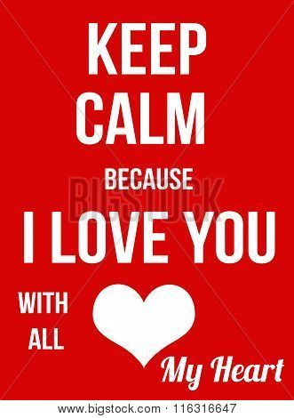 Keep Calm Because I Love You With All My Heart Poster