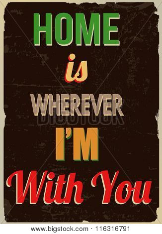 Home Is Wherever I'm With You Retro Poster (romantic Quote For Valentines Day)