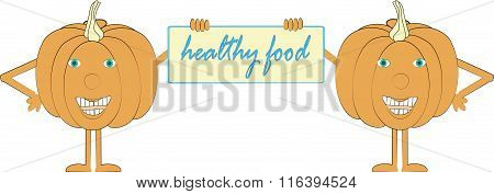 Two smiling orange pumpkin holding a sign, inscription Healthy food, hands, feet, blue eyes, white b
