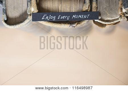 Enjoy every moment idea