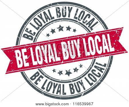 Be Loyal Buy Local Red Round Grunge Vintage Ribbon Stamp