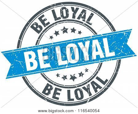 Be Loyal Blue Round Grunge Vintage Ribbon Stamp