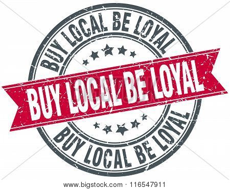 buy local be loyal red round grunge vintage ribbon stamp