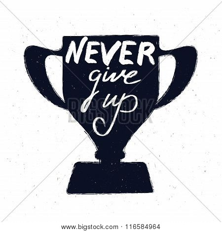 Cup with the inscription Never give up. Hand lettering idea to design t-shirts, postcards, etc. Vect