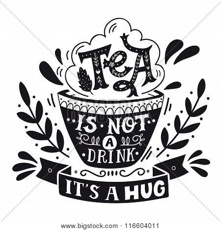 Tea Is Not A Drink, It's A Hug. Quote. Hand Drawn Vintage Print With Hand Lettering.