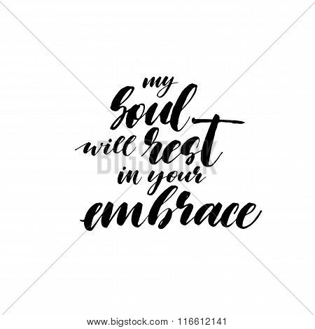 My Soul Will Rest In Your Embrace Phrase.