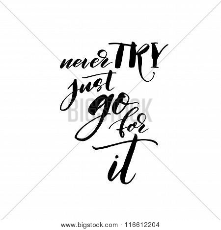 Never Try, Just Go For It Phrase.