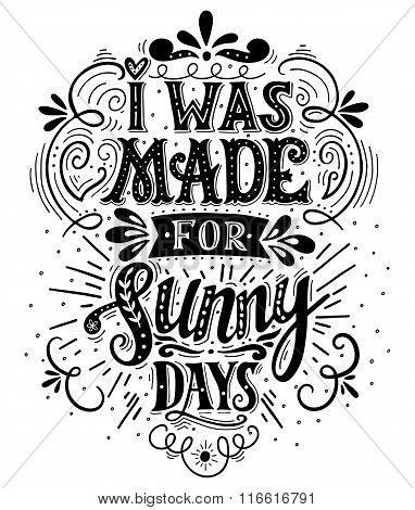 I Was Made For Sunny Days. Inspirational Quote. Hand Drawn Vintage Illustration With Hand Lettering.