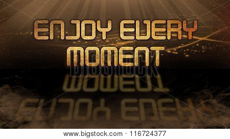 Gold Quote - Enjoy Every Moment
