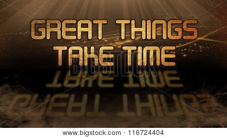 Gold Quote - Great Things Take Time